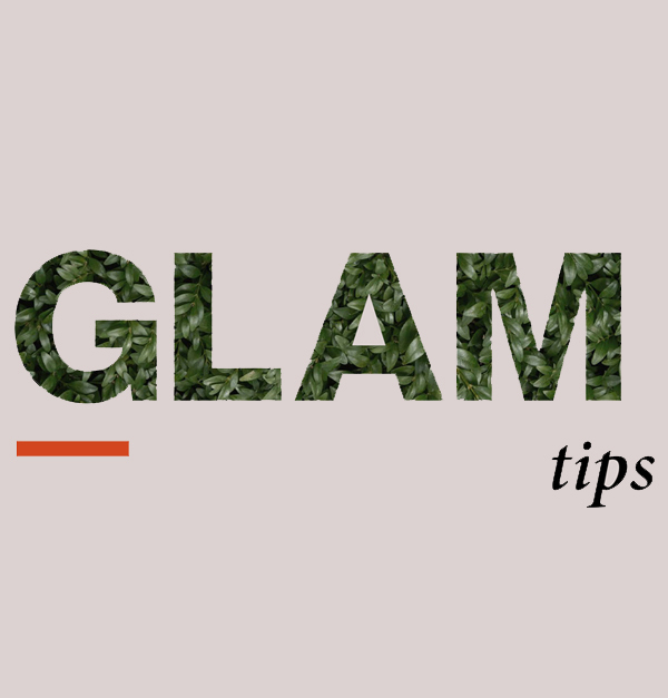Glam Tips